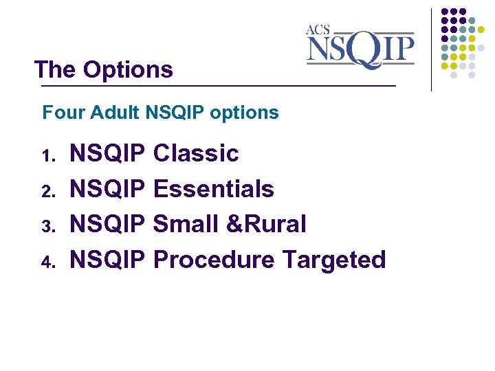 The Options _______________ Four Adult NSQIP options 1. 2. 3. 4. NSQIP Classic NSQIP