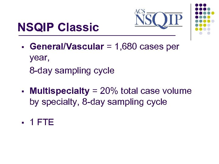 NSQIP Classic _______________ § General/Vascular = 1, 680 cases per year, 8 -day sampling