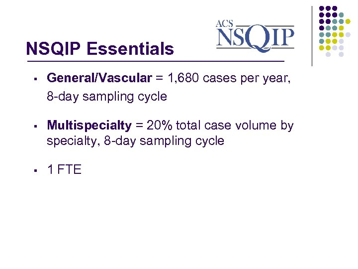 NSQIP Essentials _______________ § General/Vascular = 1, 680 cases per year, 8 -day sampling