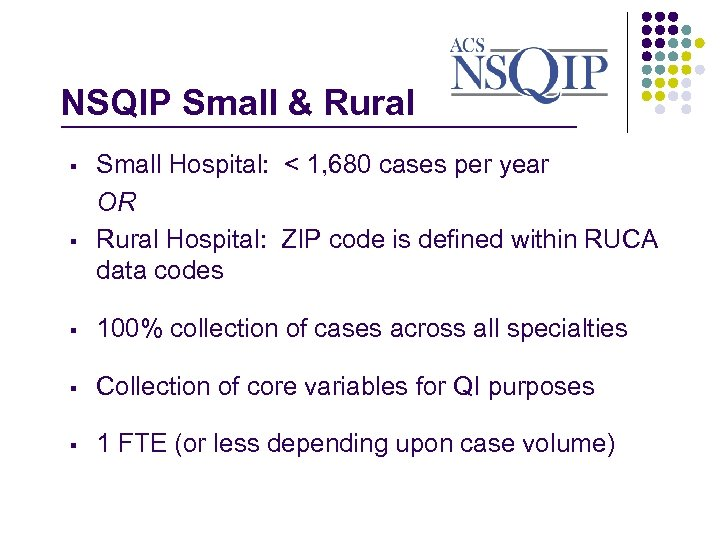 NSQIP Small & Rural _______________ § § Small Hospital: < 1, 680 cases per