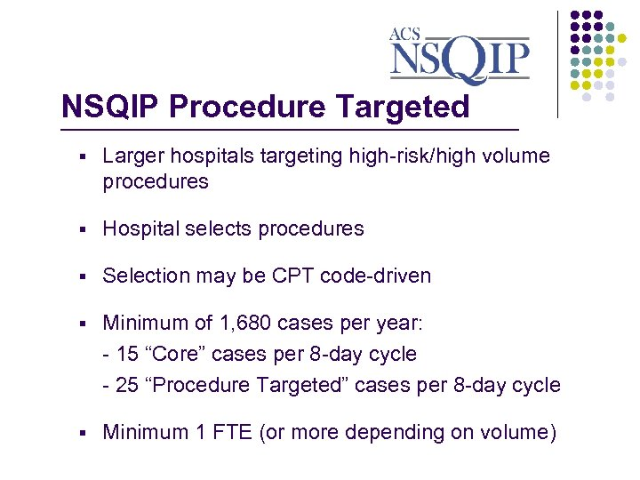 NSQIP Procedure Targeted _______________ § Larger hospitals targeting high-risk/high volume procedures § Hospital selects