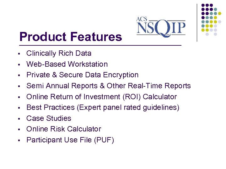 Product Features _______________ § § § § § Clinically Rich Data Web-Based Workstation Private
