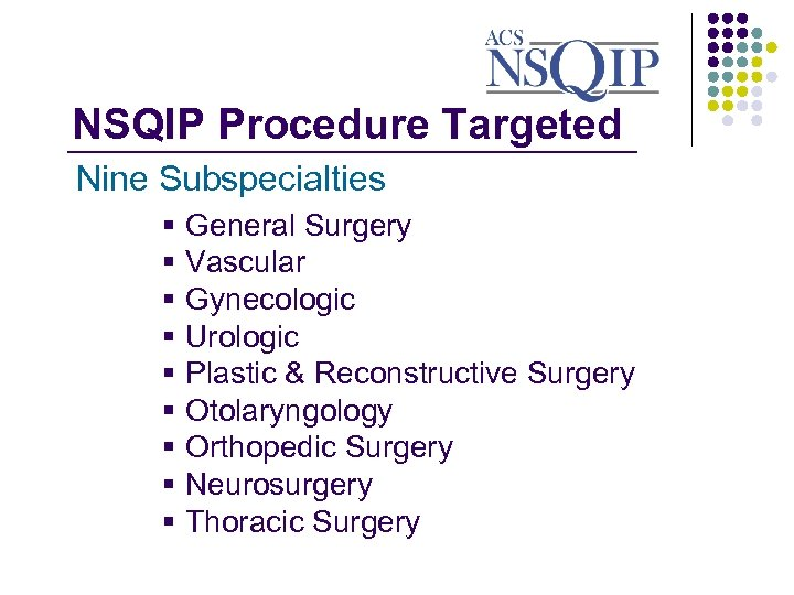 NSQIP Procedure Targeted _______________ Nine Subspecialties § § § § § General Surgery Vascular