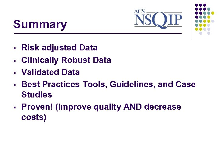 Summary ________________ § § § Risk adjusted Data Clinically Robust Data Validated Data Best