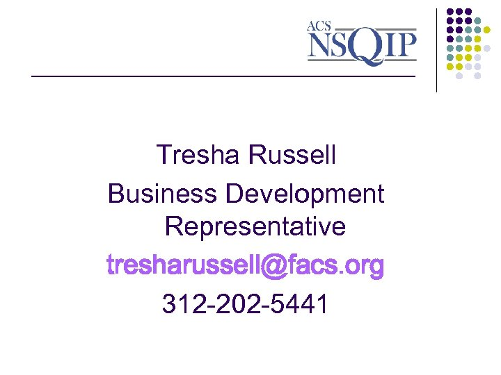 ________________ Tresha Russell Business Development Representative tresharussell@facs. org 312 -202 -5441