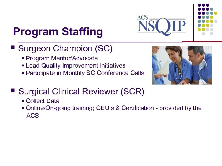 Program Staffing _______________ § Surgeon Champion (SC) § Program Mentor/Advocate § Lead Quality Improvement
