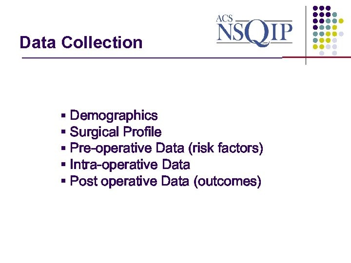 Data Collection _______________ § Demographics § Surgical Profile § Pre-operative Data (risk factors) §