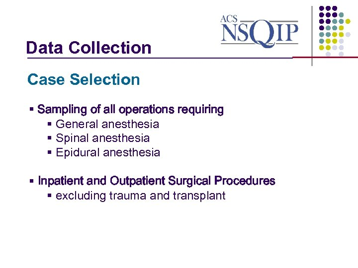 Data Collection _______________ Case Selection § Sampling of all operations requiring § General anesthesia