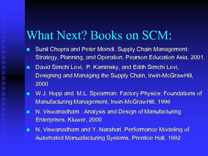 What Next? Books on SCM: n Sunil Chopra and Peter Meindl. Supply Chain Management: