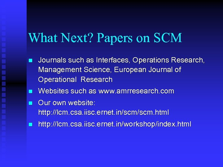 What Next? Papers on SCM n Journals such as Interfaces, Operations Research, Management Science,