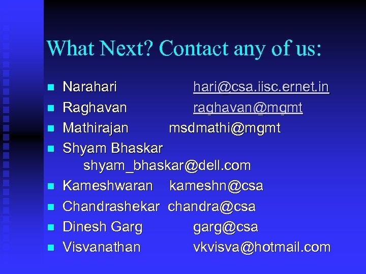 What Next? Contact any of us: n n n n Narahari@csa. iisc. ernet. in