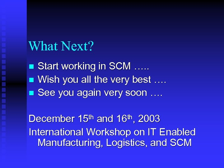 What Next? Start working in SCM …. . n Wish you all the very