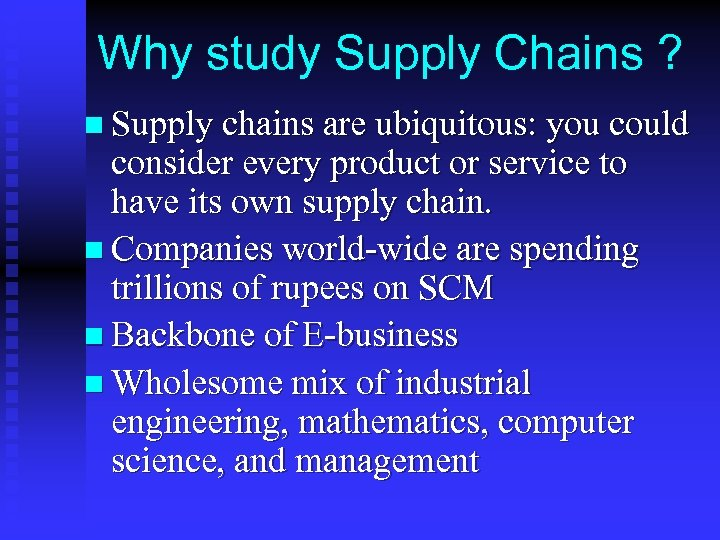 Why study Supply Chains ? n Supply chains are ubiquitous: you could consider every
