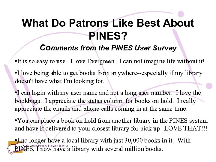 What Do Patrons Like Best About PINES? Comments from the PINES User Survey •