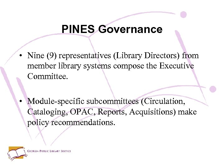 PINES Governance • Nine (9) representatives (Library Directors) from member library systems compose the