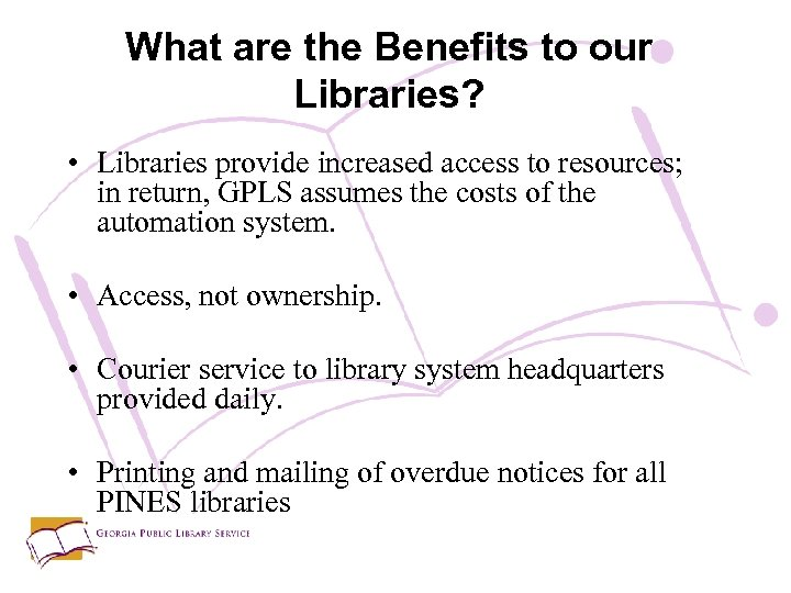 What are the Benefits to our Libraries? • Libraries provide increased access to resources;