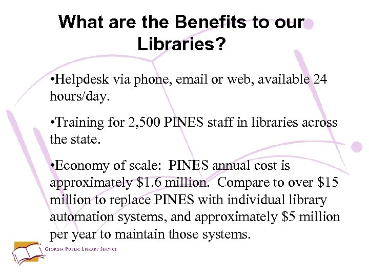 What are the Benefits to our Libraries? • Helpdesk via phone, email or web,