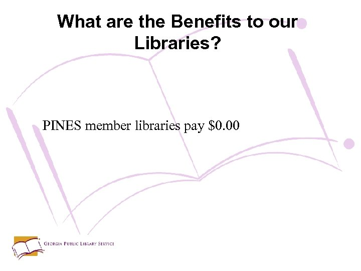 What are the Benefits to our Libraries? PINES member libraries pay $0. 00