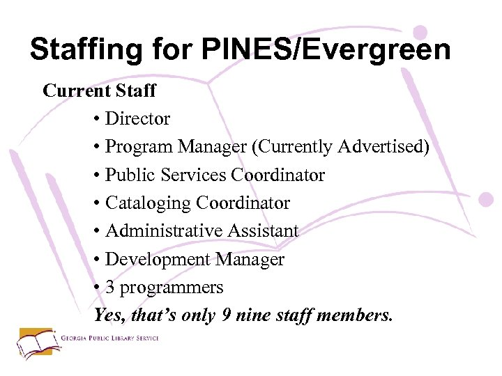 Staffing for PINES/Evergreen Current Staff • Director • Program Manager (Currently Advertised) • Public