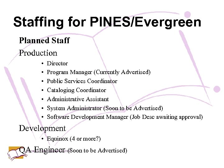 Staffing for PINES/Evergreen Planned Staff Production • • Director Program Manager (Currently Advertised) Public