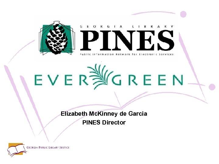 Elizabeth Mc. Kinney de Garcia PINES Director