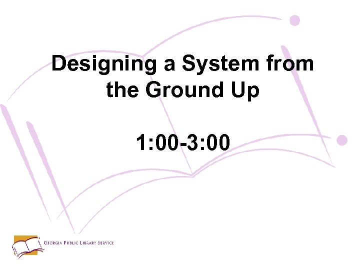 Designing a System from the Ground Up 1: 00 -3: 00