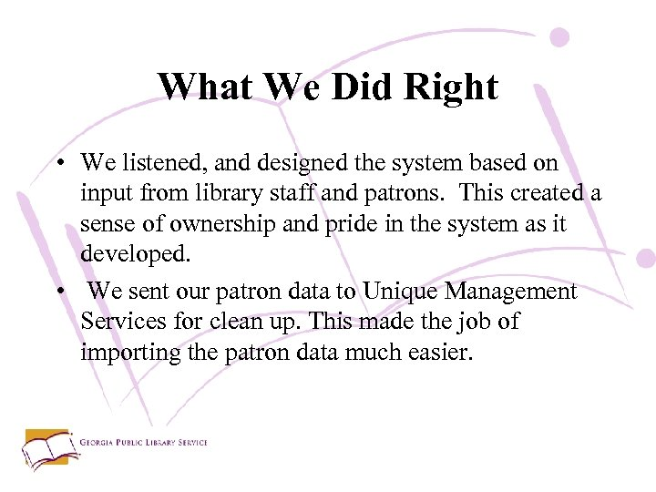 What We Did Right • We listened, and designed the system based on input
