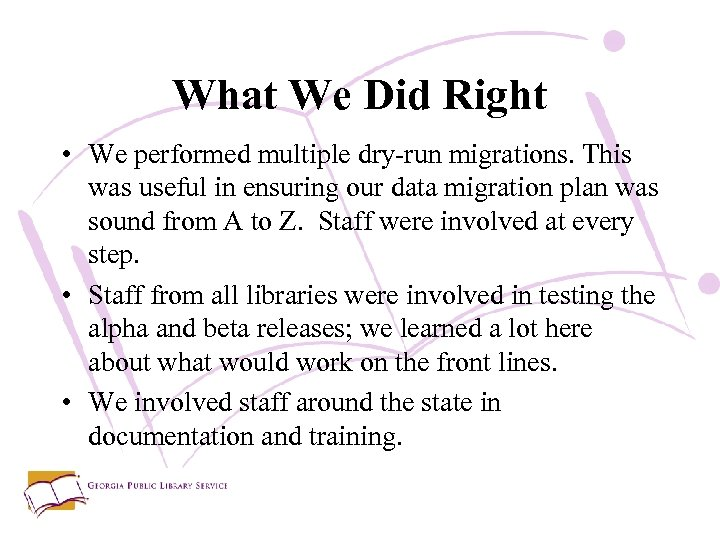What We Did Right • We performed multiple dry-run migrations. This was useful in