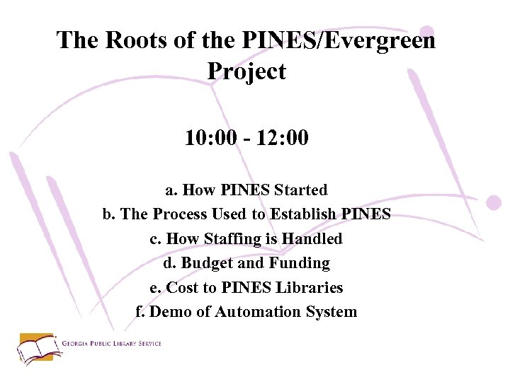 The Roots of the PINES/Evergreen Project 10: 00 - 12: 00 a. How PINES