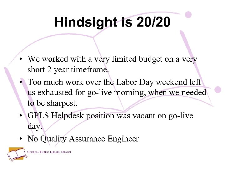 Hindsight is 20/20 • We worked with a very limited budget on a very