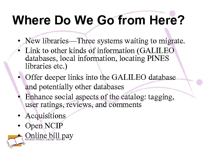 Where Do We Go from Here? • New libraries—Three systems waiting to migrate. •