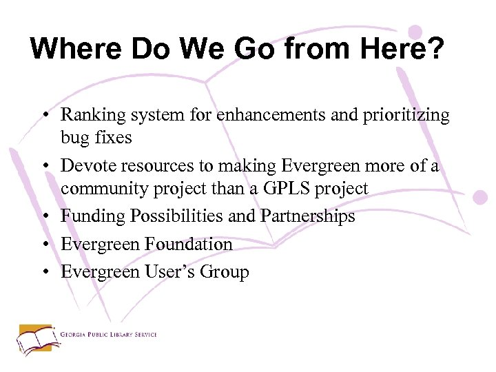 Where Do We Go from Here? • Ranking system for enhancements and prioritizing bug
