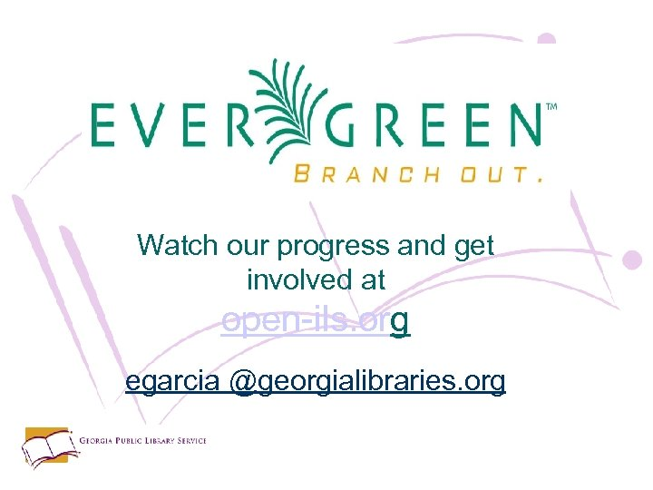 Watch our progress and get involved at open-ils. org egarcia @georgialibraries. org