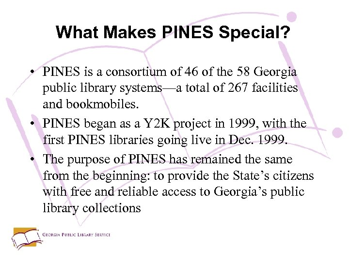 What Makes PINES Special? • PINES is a consortium of 46 of the 58