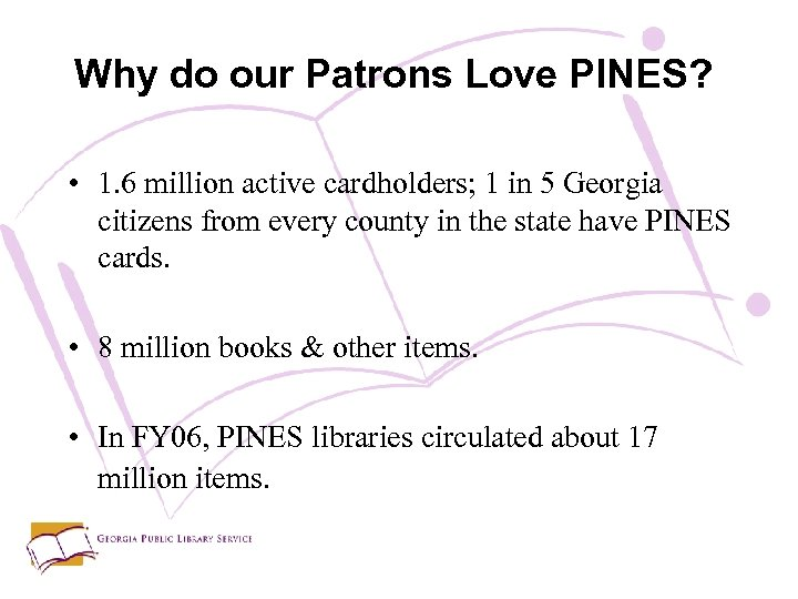Why do our Patrons Love PINES? • 1. 6 million active cardholders; 1 in