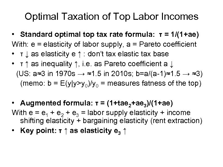 Optimal Taxation of Top Labor Incomes • Standard optimal top tax rate formula: τ