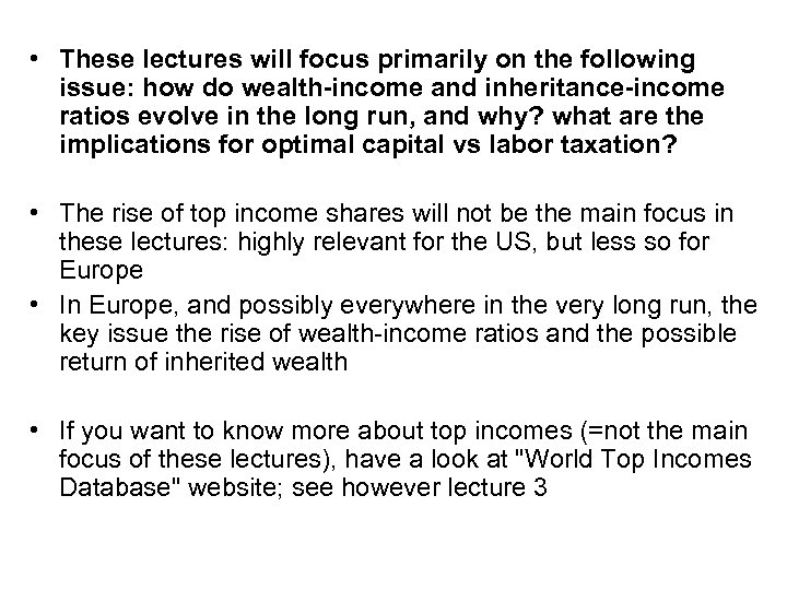 • These lectures will focus primarily on the following issue: how do wealth-income