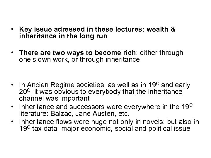 • Key issue adressed in these lectures: wealth & inheritance in the long