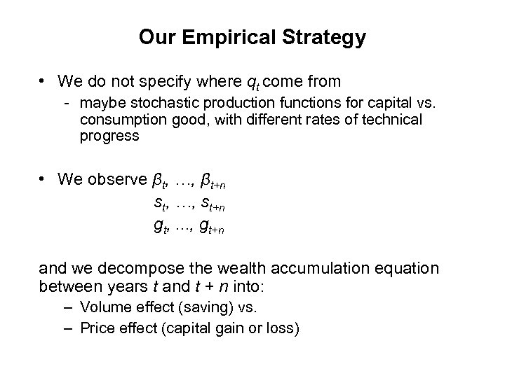 Our Empirical Strategy • We do not specify where qt come from - maybe