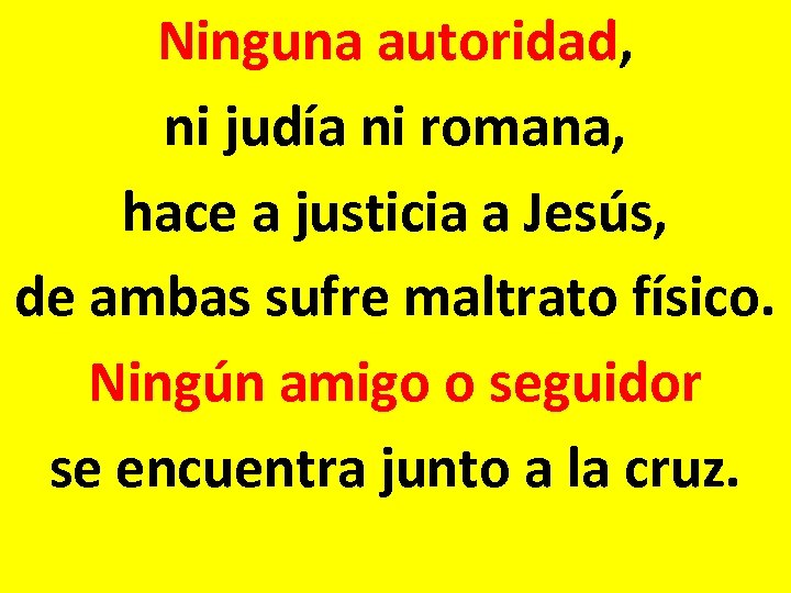 Ninguna autoridad, ni judía ni romana, hace a justicia a Jesús, de ambas sufre