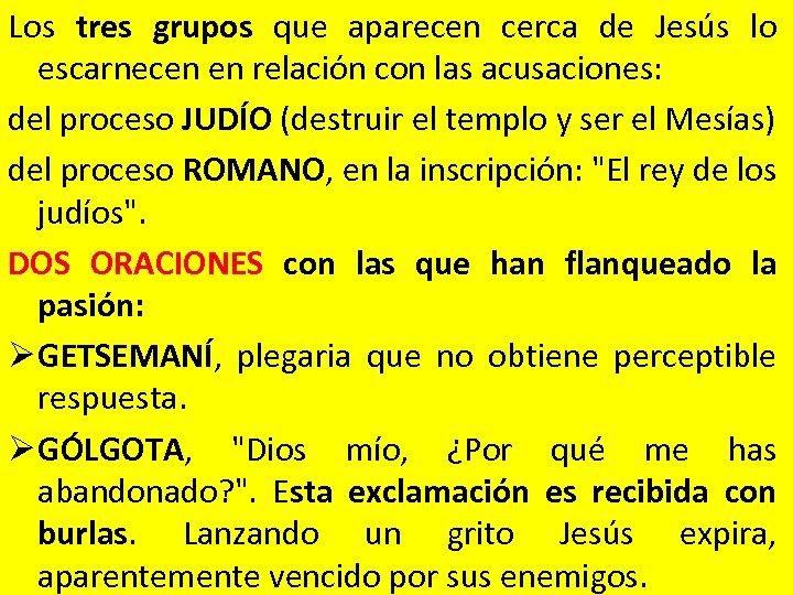 Los tres grupos que aparecen cerca de Jesús lo escarnecen en relación con las