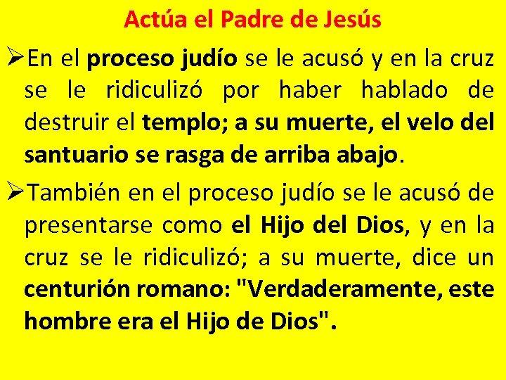 Actúa el Padre de Jesús ØEn el proceso judío se le acusó y en