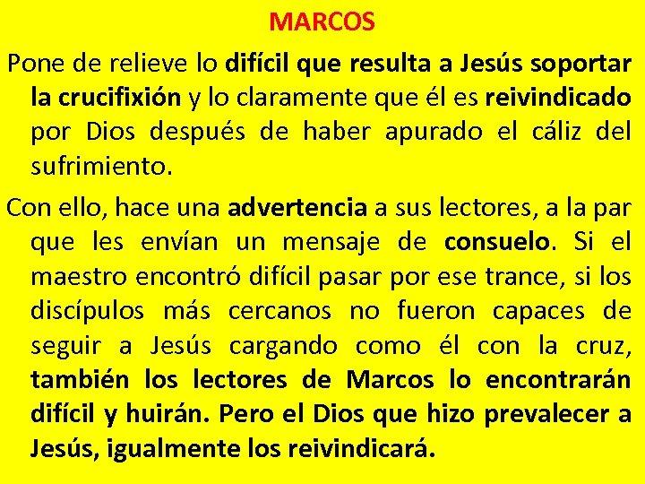 MARCOS Pone de relieve lo difícil que resulta a Jesús soportar la crucifixión y