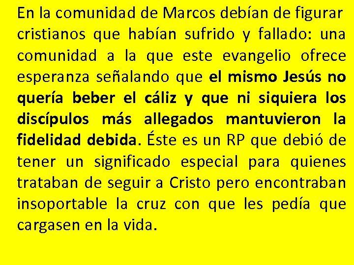 En la comunidad de Marcos debían de figurar cristianos que habían sufrido y fallado: