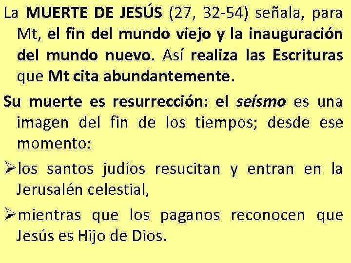 La MUERTE DE JESÚS (27, 32 -54) señala, para Mt, el fin del mundo