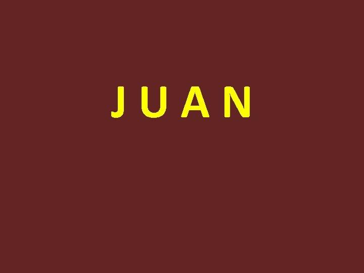 J U A N