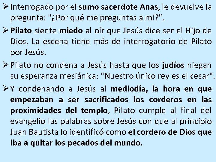 Ø Interrogado por el sumo sacerdote Anas, le devuelve la pregunta: