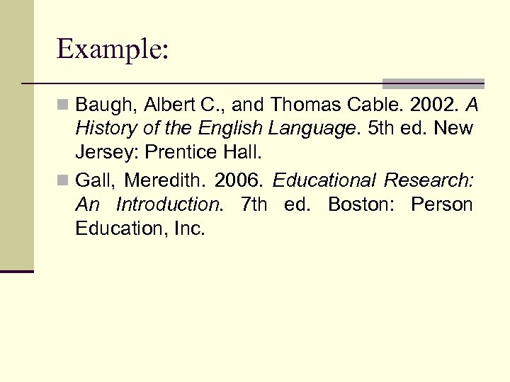 Example: n Baugh, Albert C. , and Thomas Cable. 2002. A History of the