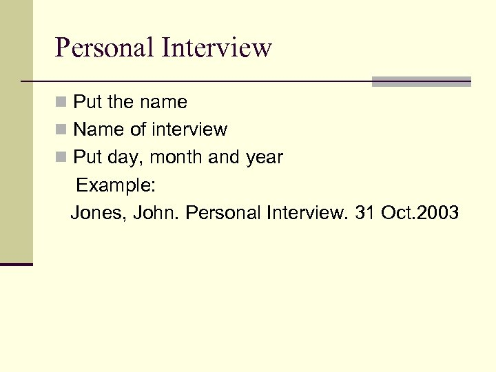 Personal Interview n Put the name n Name of interview n Put day, month