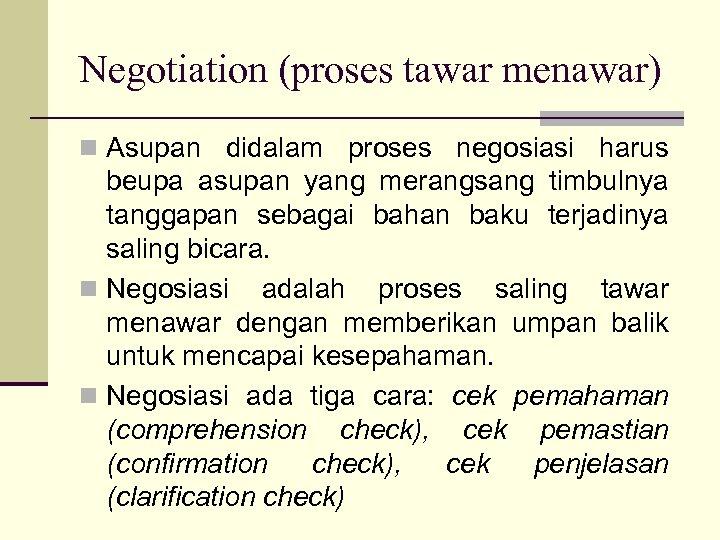 Negotiation (proses tawar menawar) n Asupan didalam proses negosiasi harus beupa asupan yang merangsang